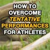 How Athletes Can Overcome Tentative Performances
