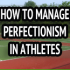 How To Manage Perfectionism In Sports – Peaksports Video